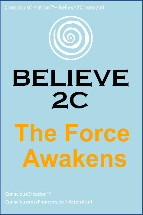 Believe2C Believe 2C B2C template Consciousness Pioneers  ConsciousCreation Conscious Creation The Force Awakens