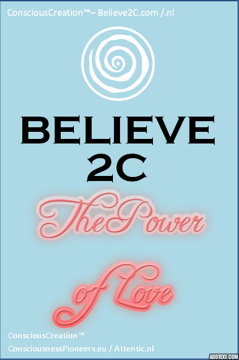 Believe2C Believe 2C B2C template Consciousness Pioneers  ConsciousCreation Conscious Creation Power of love